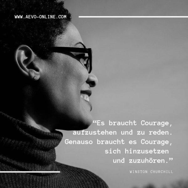 Es braucht Courage, aufzustehen und zu reden. Genauso braucht es Courage, sich hinzusetzen und zuzuhören.